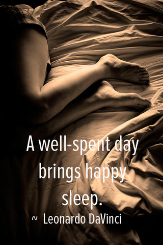 A well-spent day brings happy sleep. Leonardo DaVinci