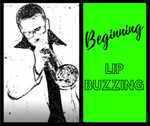 Beginning Lip Buzzing Tutorial - 4  minute video - Trumpetsizzle