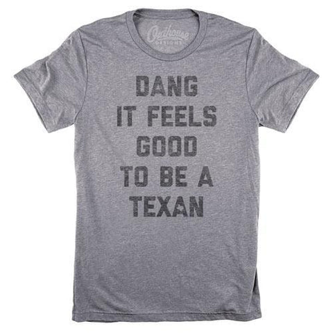 Dang It Feels Good to Be a Texan Unisex Tee