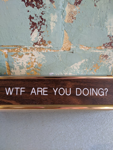 WTF Are You Doing Deskplate