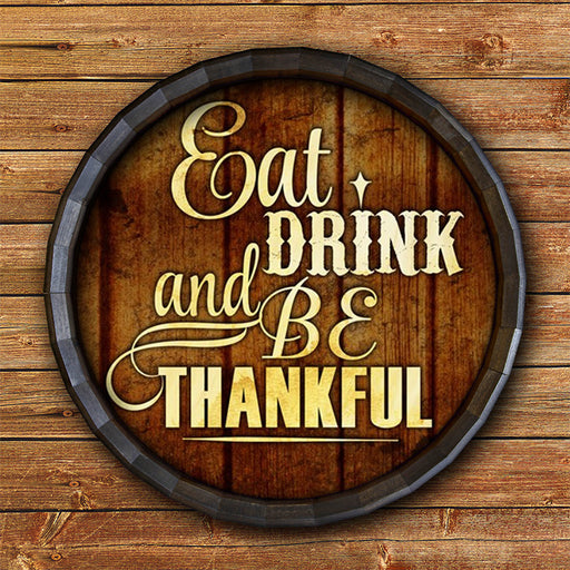 Eat Drink and Be Thankful Barrel Top Tavern Sign