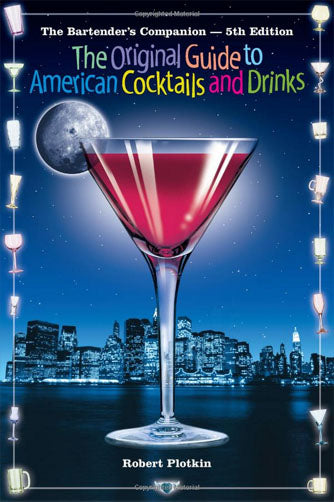 The Bartender's Companion: The Original Guide To American Cocktails And Drinks