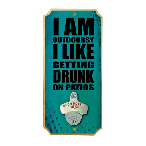 Drunk on Patios - Wood Plaque Wall Mounted Bottle Opener