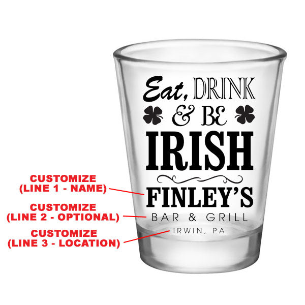 CUSTOMIZABLE - 1.75oz Clear Shot Glass - Eat, Drink and Be Irish