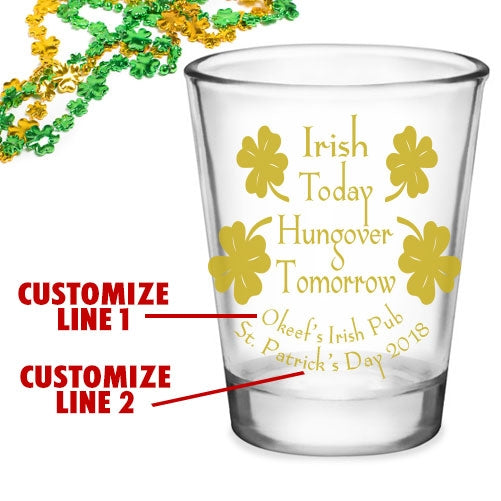 CUSTOMIZABLE - 1.75oz Clear Shot Glass - Irish Today, Hungover Tomorrow