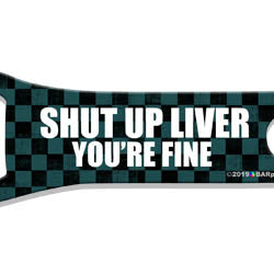 V-Rod® Bottle Opener - Shut Up Liver You're Fine