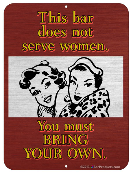"""This bar does not serve women"" Kolorcoat™ Metal Bar Sign"