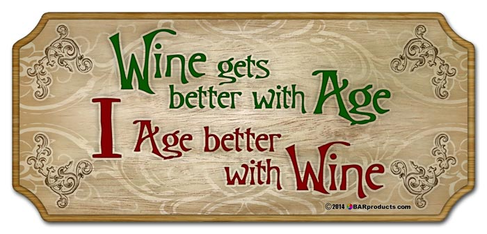 Wood Plaque Kolorcoat Bar Sign - Wine gets better with Age. I age better with Wine.