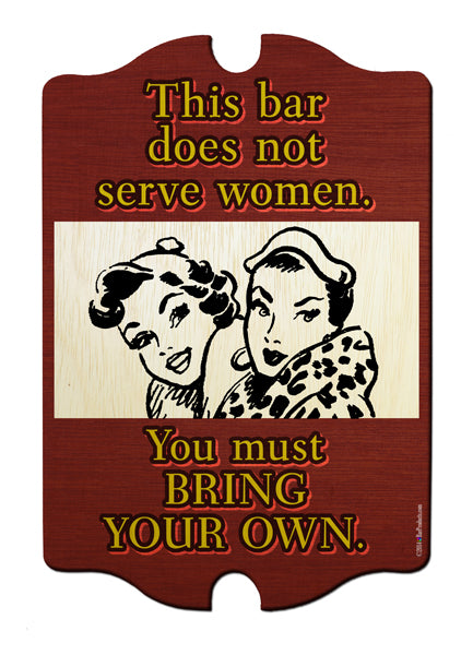 This Bar Does Not Serve Women Wood Bar Sign Tavern-Shaped