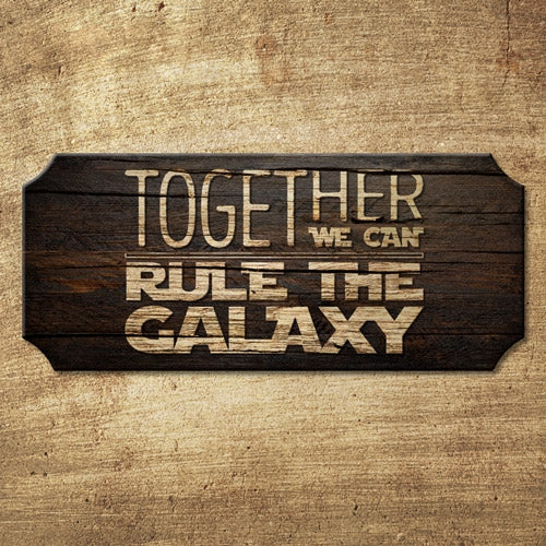 Rule the Galaxy - Wood Plaque Kolorcoat™ Sign