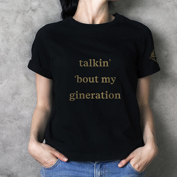 talkin' 'bout my gineration Tee