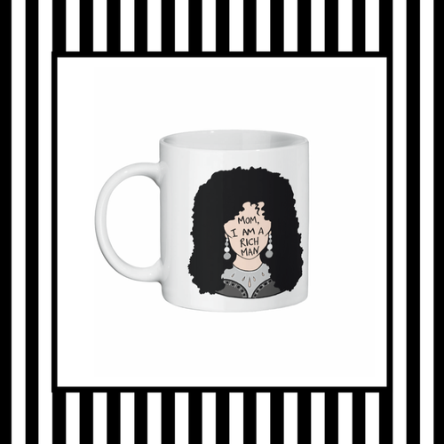 Cher - Mom I am a Rich Man Ceramic Mug