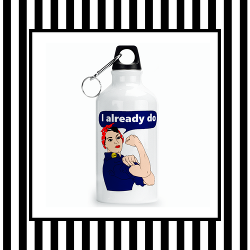 Rosie The Riveter I Already Do Handbag Sized Water Bottle