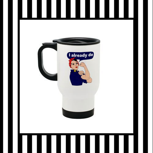 Rosie The Riveter I Already Do Travel Mug