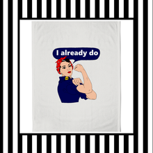 Rosie The Riveter I Already Do Cotton Tea Towel