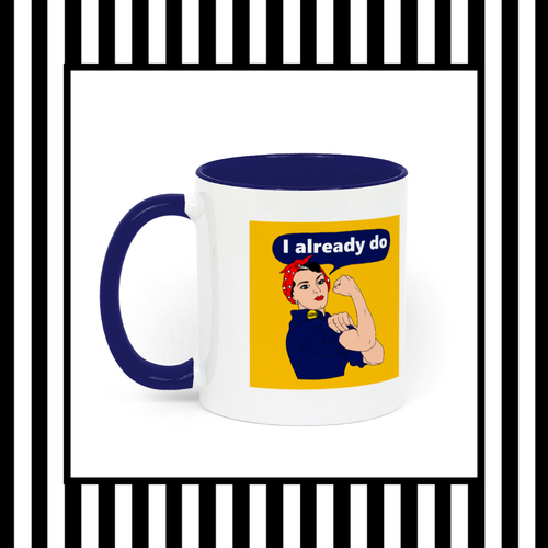 Rosie The Riveter I Already Do Ceramic Mug