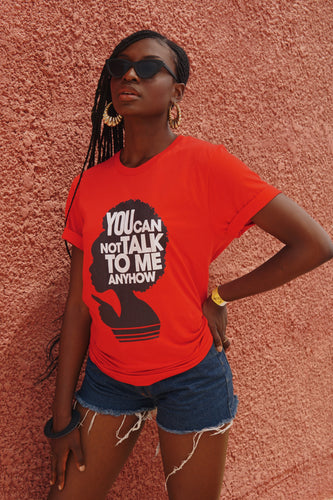 LIMITED EDITION: YOU CANNOT TALK TO ME ANYHOW T-Shirt