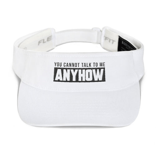 LIMITED EDITION: YOU CANNOT TALK TO ME ANYHOW Visor