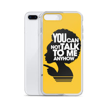 Load image into Gallery viewer, YOU CANNOT TALK TO ME ANYHOW IPHONE CASE