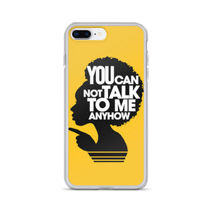 YOU CANNOT TALK TO ME ANYHOW IPHONE CASE