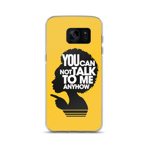 YOU CANNOT TALK TO ME ANYHOW Samsung Case