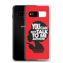 Load image into Gallery viewer, YOU CANNOT TALK TO ME ANYHOW Samsung Case