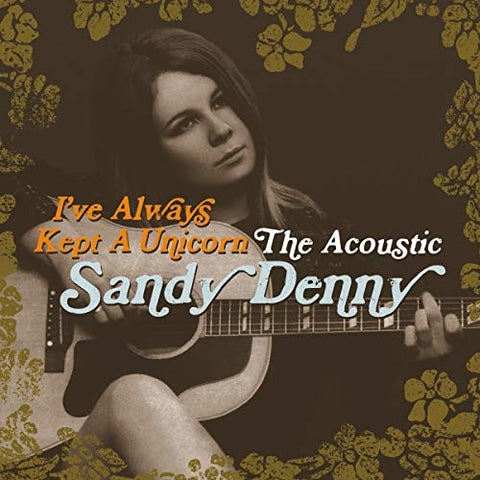Sandy Denny I've Always Kept A Unicorn - The Acoustic Sandy