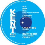 Mighty Whites Given My Life c/w A Frown On My Face [7 VINYL]