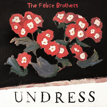 Felice Brothers Undress Sister Ray