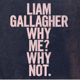 Liam Gallagher Why Me Why Not Sister Ray