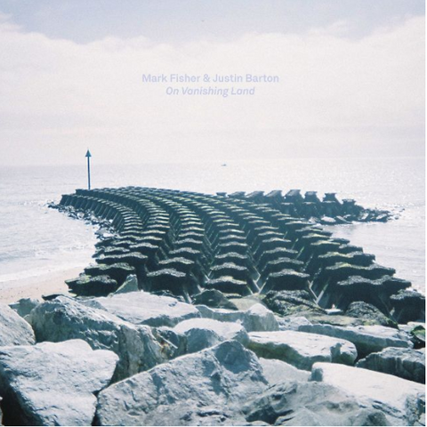 Mark Fisher & Justin Barton On Vanishing Land Sister Ray