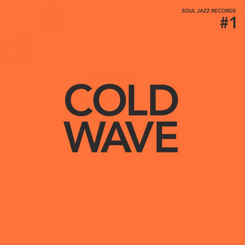 Soul Jazz Records Presents... Cold Wave #1
