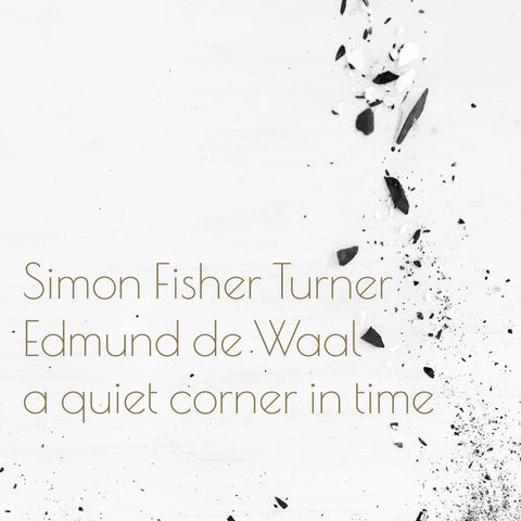 Simon Fisher Turner and Edmund de Waal A Quiet Corner In