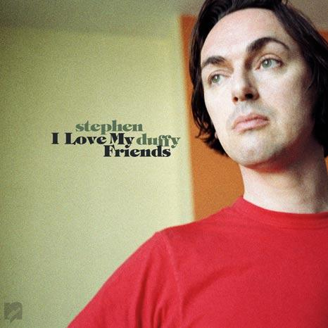 Stephen Duffy I Love My Friends Sister Ray