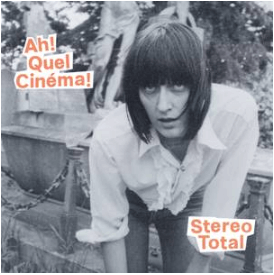Stereo Total Ah! Quel Cinema Deluxe Sister Ray