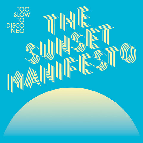 Too Slow To Disco NEO Presents The Sunset Manifesto