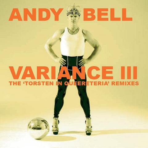 Andy Bell VARIANCE III: THE TORSTEN IN QUEERETERIA REMIXES