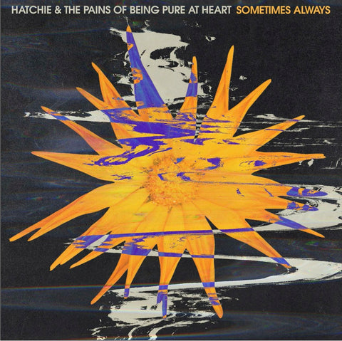 Hatchie / Pains Of Being Pure At Heart Sometimes Always
