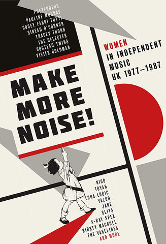 MAKE MORE NOISE! WOMEN IN INDEPENDENT MUSIC UK 1977-1987