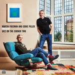 MARTIN FREEMAN and EDDIE PILLER  present JAZZ ON THE CORNER TWO