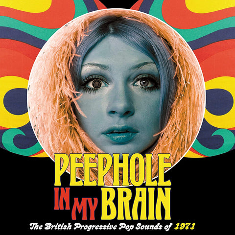 PEEPHOLE IN MY BRAIN: THE BRITISH PROGRESSIVE POP SOUNDS OF 1971