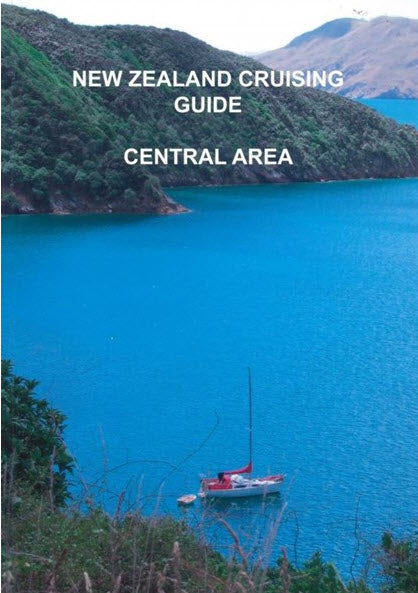 NEW ZEALAND CRUISING GUIDE - Central Area. 2013 revised and updated edition