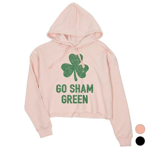 Go Sham Green Womens Cropped Hoodie Cute St Paddy's Day Shirt Ideas