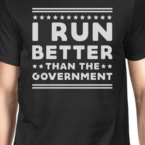 I Run Better Than The Government Men's T-shirt Work Out Graphic Tee