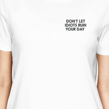 Load image into Gallery viewer, Don't Let Idiots Ruin Your Day Girls White Tops Typographic Print
