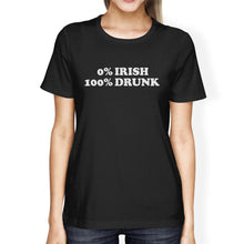 Load image into Gallery viewer, 0% Irish 100% Drunk Womens Black T-shirt Funny Saying For Patrick's