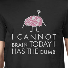 Load image into Gallery viewer, Cannot Brain Has The Dumb Mens Black Shirt