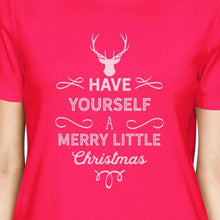 Load image into Gallery viewer, Have Yourself A Merry Little Christmas Womens Hot Pink Shirt