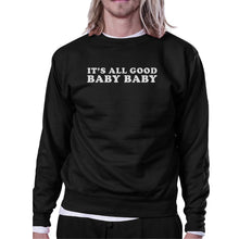 Load image into Gallery viewer, Its All Good Baby Graphic Sweatshirt Fleece Funny Typography