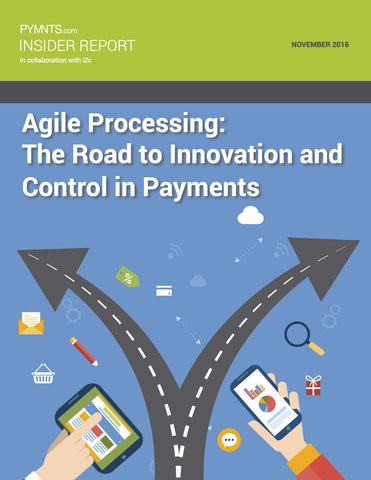 Agile Processing: The Road to Innovation and Control in Payments - November 2016